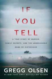 If You Tell: A True Story of Murder, Family Secrets, and the  Unbreakable Bond of Sisterhood eBook: Olsen, Gregg: Kindle Store